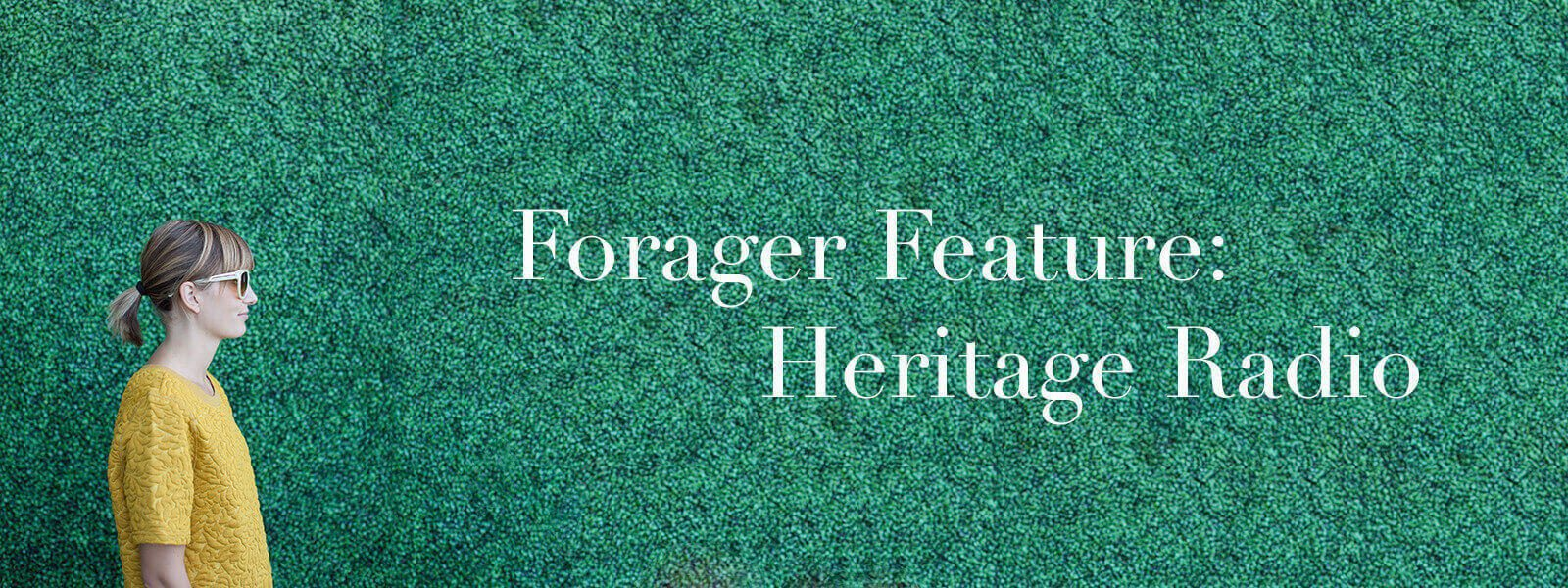 """Meghan in profile with text """"Forager Feature: Heritage Radio."""""""