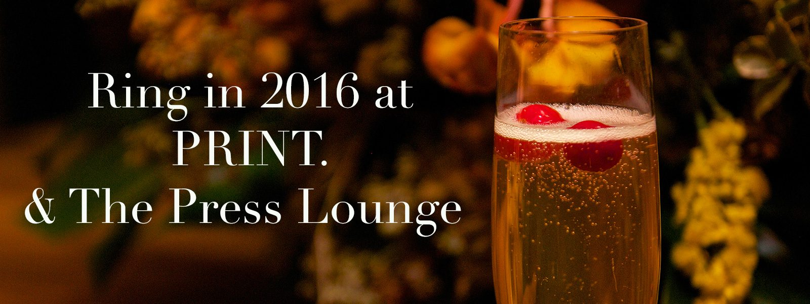 """Banner with glass of rosé and text """"Ring in 2016 at PRINT & The Press Lounge."""""""